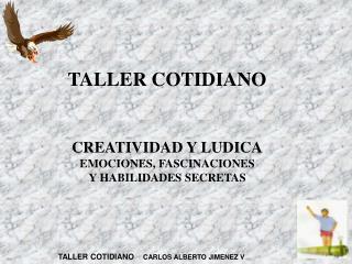 TALLER COTIDIANO   CREATIVIDAD Y LUDICA EMOCIONES, FASCINACIONES Y HABILIDADES SECRETAS