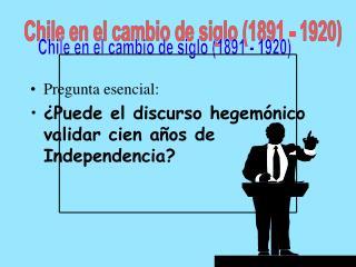 Pregunta esencial:  Puede el discurso hegem nico validar cien a os de Independencia