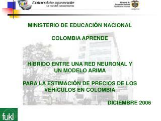 MINISTERIO DE EDUCACI N NACIONAL  COLOMBIA APRENDE    H BRIDO ENTRE UNA RED NEURONAL Y  UN MODELO ARIMA   PARA LA ESTIMA