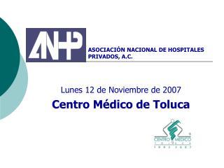 Lunes 12 de Noviembre de 2007 Centro M dico de Toluca
