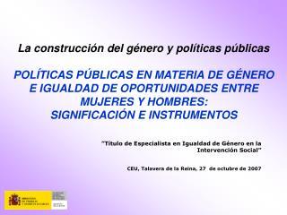 T tulo de Especialista en Igualdad de G nero en la Intervenci n Social    CEU, Talavera de la Reina, 27  de octubre de