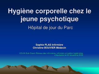 Hygi ne corporelle chez le jeune psychotique  H pital de jour du Parc