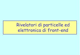 Rivelatori di particelle ed elettronica di front-end