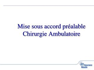 Mise sous accord pr alable Chirurgie Ambulatoire