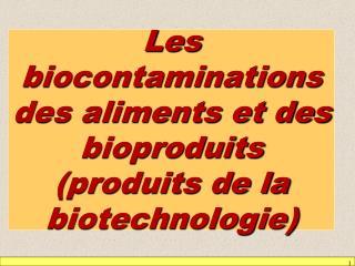 Les biocontaminations des aliments et des bioproduits produits de la biotechnologie