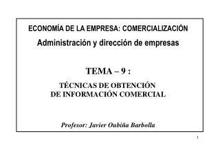 ECONOM A DE LA EMPRESA: COMERCIALIZACI N  Administraci n y direcci n de empresas   TEMA   9 :  T CNICAS DE OBTENCI N  DE
