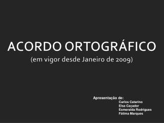 ACORDO ORTOGR FICO em vigor desde Janeiro de 2009