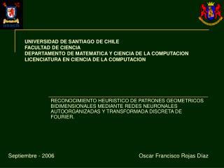 UNIVERSIDAD DE SANTIAGO DE CHILE FACULTAD DE CIENCIA DEPARTAMENTO DE MATEMATICA Y CIENCIA DE LA COMPUTACION LICENCIATURA