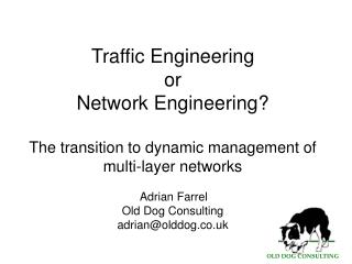 Traffic Engineering  or Network Engineering  The transition to dynamic management of multi-layer networks    Adrian Farr