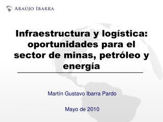 Infraestructura y log stica: oportunidades para el sector de minas, petr leo y energ a
