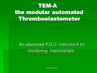 TEM-A       the modular automated        Thromboelastometer