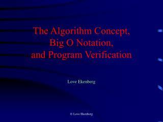 The Algorithm Concept,  Big O Notation,  and Program Verification