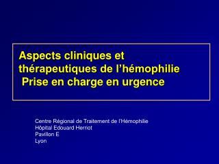 Aspects cliniques et th rapeutiques de l h mophilie   Prise en charge en urgence
