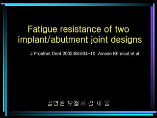 Fatigue resistance of two  implant