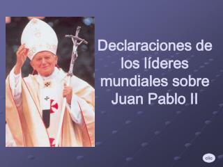 Declaraciones de los l deres mundiales sobre  Juan Pablo II