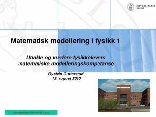 Matematisk modellering i fysikk 1             Utvikle og vurdere fysikkelevers matematiske modelleringskompetanse   yste