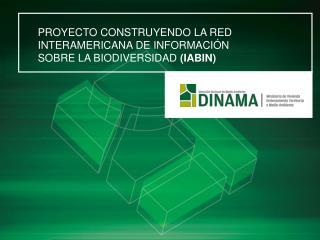PROYECTO CONSTRUYENDO LA RED INTERAMERICANA DE INFORMACI N SOBRE LA BIODIVERSIDAD IABIN