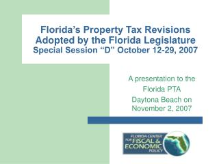 Florida s Property Tax Revisions Adopted by the Florida Legislature Special Session  D  October 12-29, 2007