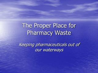 The Proper Place for Pharmacy Waste