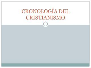 CRONOLOG A DEL CRISTIANISMO