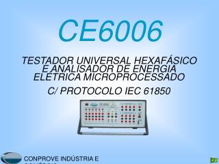 CE6006  TESTADOR UNIVERSAL HEXAF SICO E ANALISADOR DE ENERGIA EL TRICA MICROPROCESSADO C