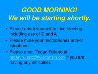 GOOD MORNING We will be starting shortly.