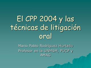 El CPP 2004 y las t cnicas de litigaci n oral