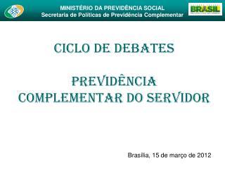 Ciclo de Debates  Previd ncia Complementar do Servidor