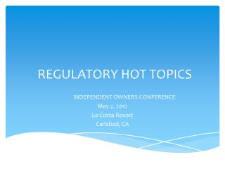 REGULATORY HOT TOPICS