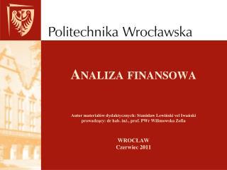 Analiza finansowa    Autor material w dydaktycznych: Stanislaw Lewinski vel Iwanski prowadzacy: dr hab. inz., prof. PWr