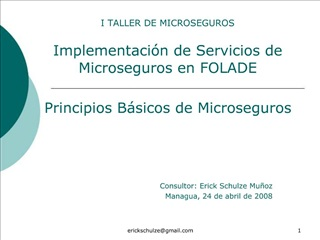 I TALLER DE MICROSEGUROS  Implementaci n de Servicios de Microseguros en FOLADE    Principios B sicos de Microseguros