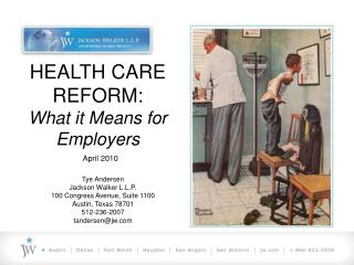 HEALTH CARE REFORM: What it Means for Employers