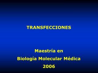 TRANSFECCIONES   Maestr a en Biolog a Molecular M dica 2006
