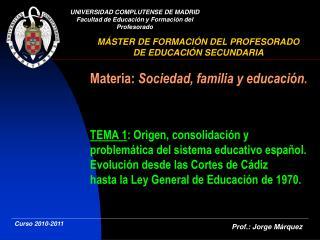 Materia: Sociedad, familia y educaci n.   TEMA 1: Origen, consolidaci n y problem tica del sistema educativo espa ol. Ev