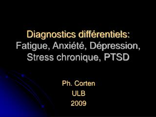 Diagnostics diff rentiels: Fatigue, Anxi t , D pression, Stress chronique, PTSD