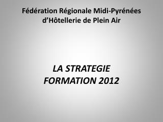 LA STRATEGIE  FORMATION 2012