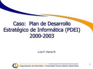 Caso:  Plan de Desarrollo Estrat gico de Inform tica PDEI 2000-2003