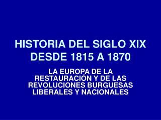 HISTORIA DEL SIGLO XIX DESDE 1815 A 1870
