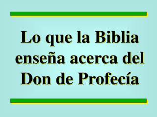 Lo que la Biblia ense a acerca del Don de Profec a