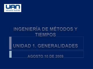 Ingenier a de m todos y tiempos  Unidad 1. generalidades  Agosto 10 de 2009