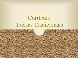 Curr culo  Teorias Tradicionais