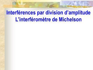 Interf rences par division d amplitude L interf rom tre de Michelson