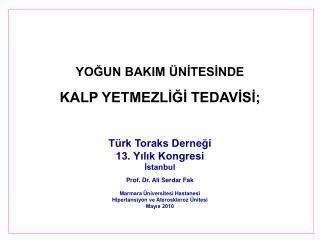 YOGUN BAKIM  NITESINDE  KALP YETMEZLIGI TEDAVISI;   T rk Toraks Dernegi 13. Yilik Kongresi Istanbul