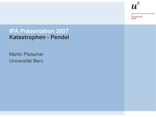 IPA Pr sentation 2007 Katastrophen - Pendel