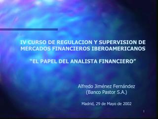 IV CURSO DE REGULACION Y SUPERVISION DE MERCADOS FINANCIEROS IBEROAMERICANOS   EL PAPEL DEL ANALISTA FINANCIERO