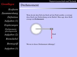 Wenn du mit dem Fu  eine Kraft auf das Pedal aus bst, so erzeugt diese Kraft eine Drehwirkung an der Kurbel. Man sagt, d