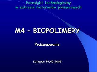 M4   BIOPOLIMERY  Podsumowanie    Katowice 14.05.2008