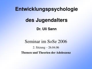 Seminar im SoSe 2006 2. Sitzung   26.04.06 Themen und Theorien der Adoleszenz