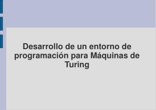 Desarrollo de un entorno de programaci n para M quinas de Turing