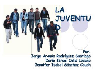 Por: Jorge Aramis Rodr guez Santiago Dar o Israel Celis Lozano  Jennifer Isabel S nchez Couoh